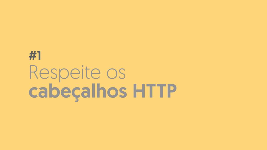 Respeite os cabeçalhos HTTP #1
