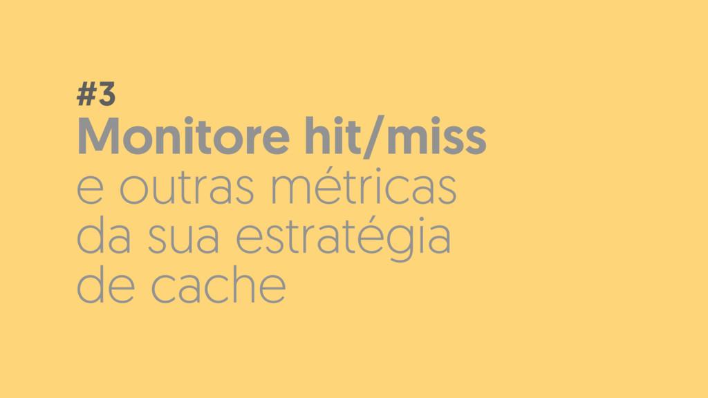 Monitore hit/miss e outras métricas da sua estr...