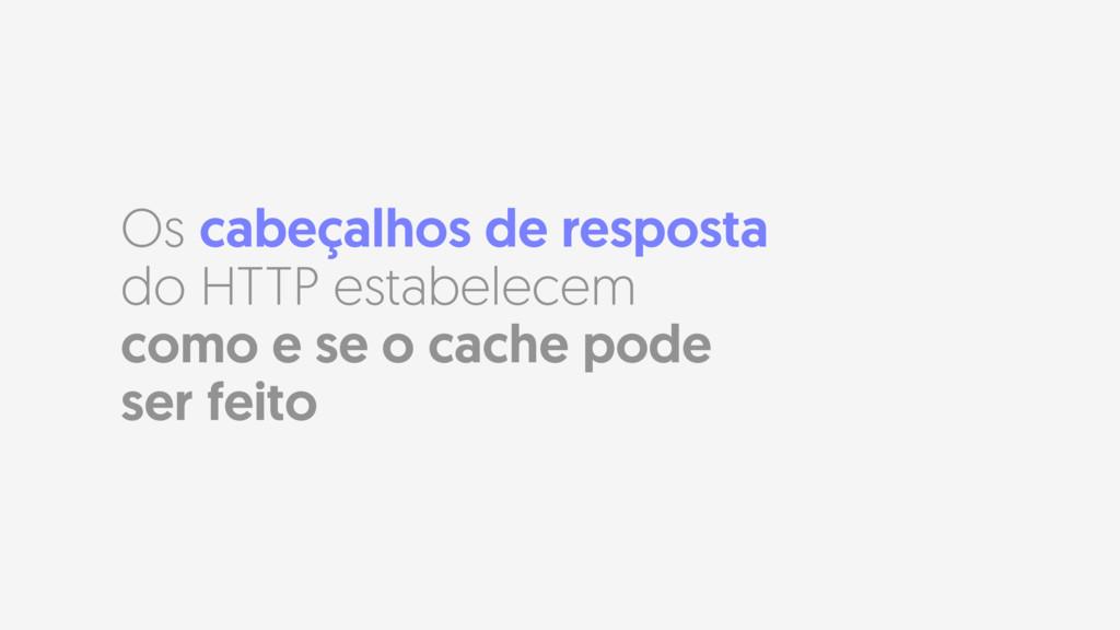 Os cabeçalhos de resposta do HTTP estabelecem c...