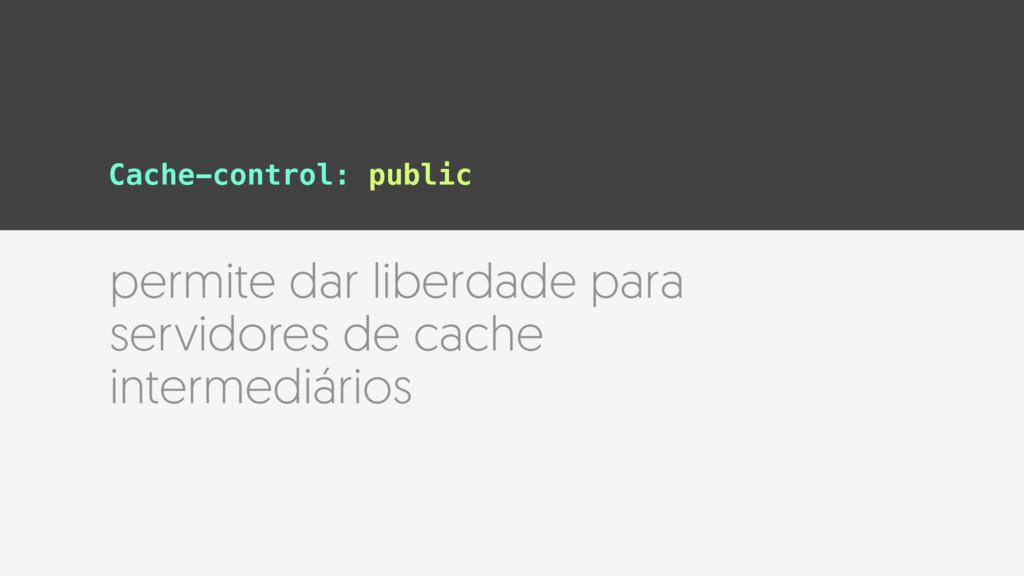 permite dar liberdade para servidores de cache ...