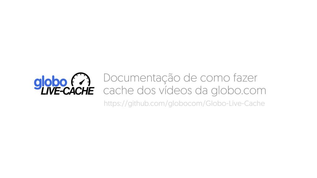 Documentação de como fazer cache dos vídeos da ...