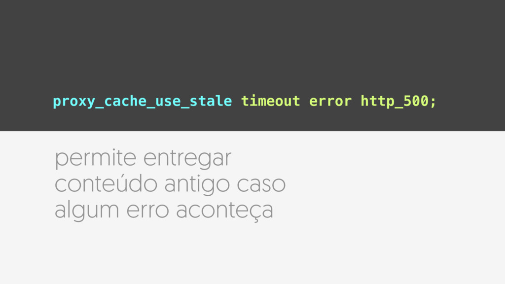 proxy_cache_use_stale timeout error http_500; p...