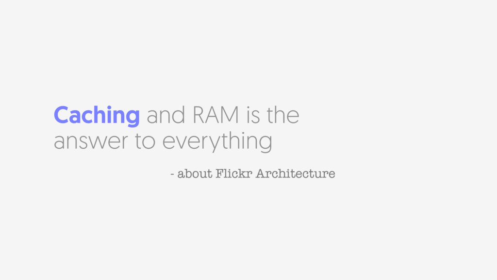 Caching and RAM is the answer to everything - a...