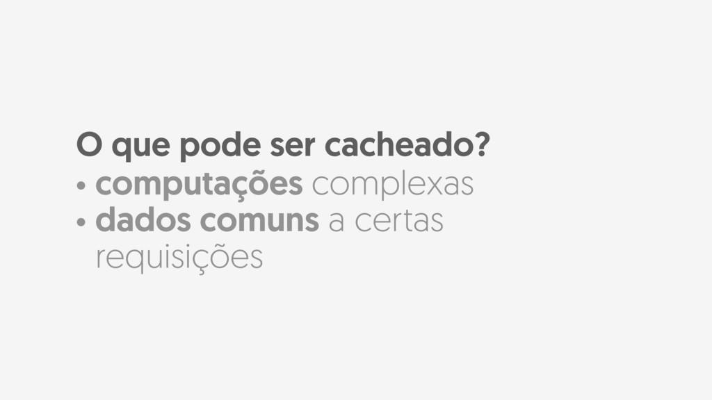 • computações complexas • dados comuns a certas...