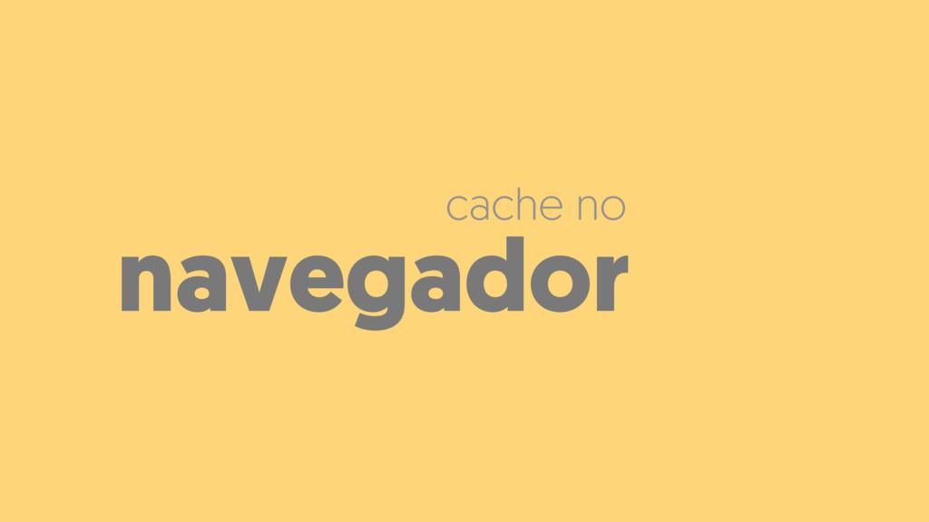 navegador cache no