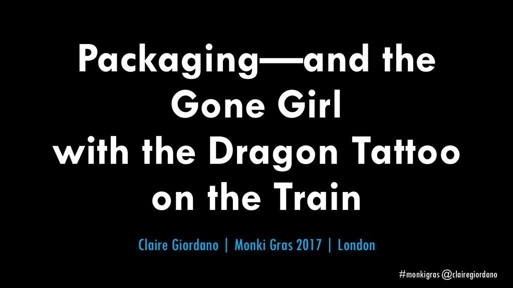 Packaging—and the Gone Girl with the Dragon Tat...