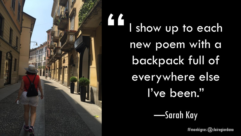 I show up to each new poem with a backpack full...