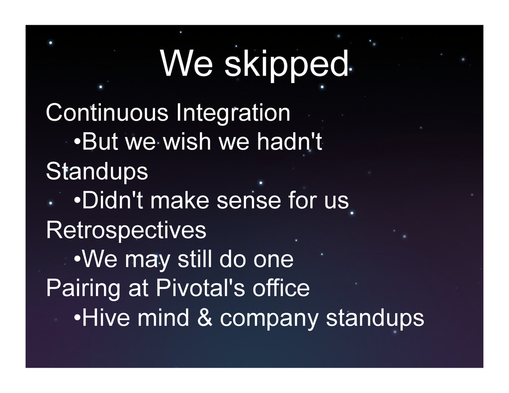 We skipped Continuous Integration •But we wish...