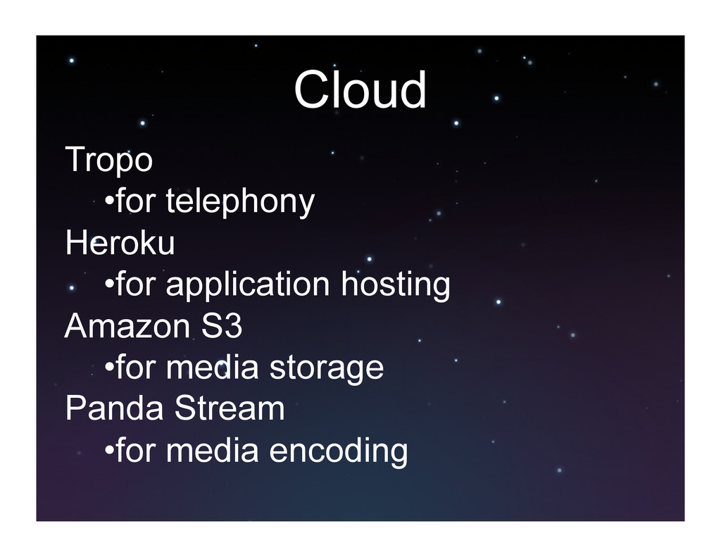 Cloud Tropo •for telephony Heroku •for applic...