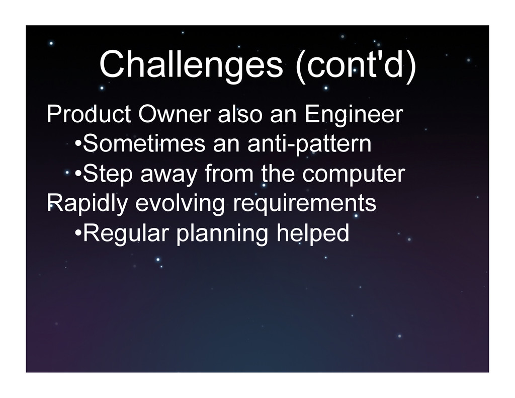 Challenges (cont'd) Product Owner also an Engin...