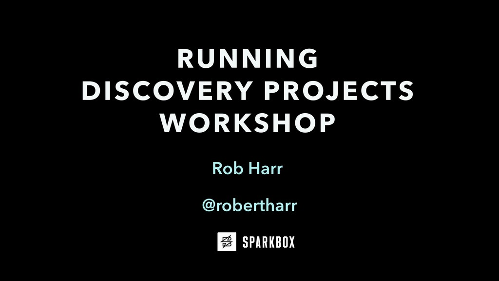 Rob Harr RUNNING DISCOVERY PROJECTS WORKSHOP @r...