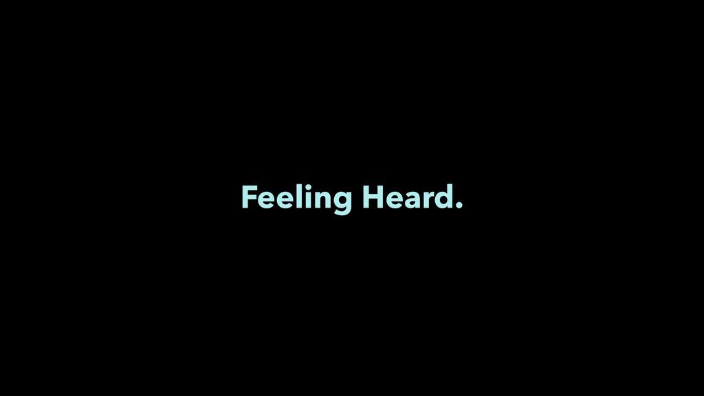 Feeling Heard.
