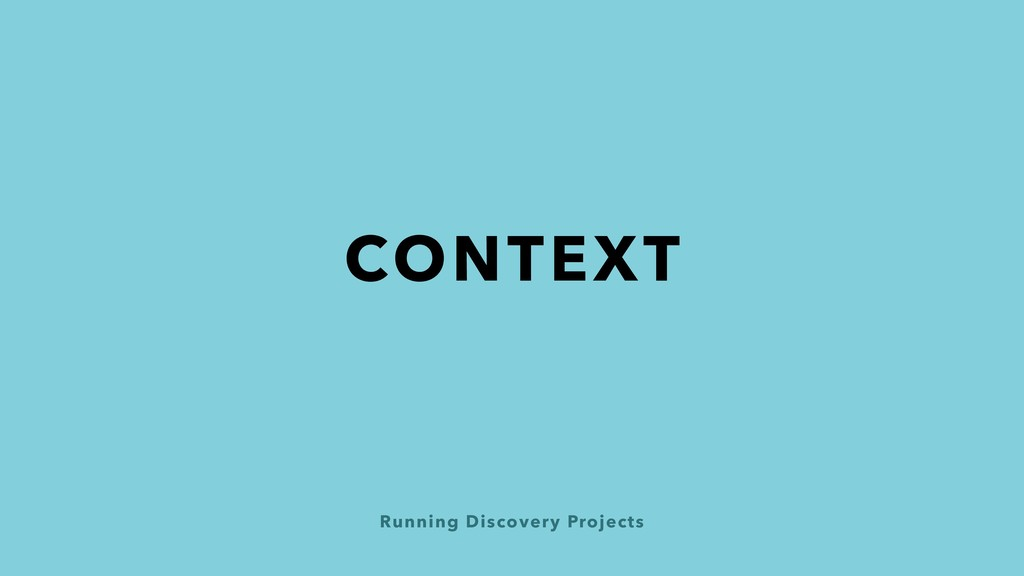 Running Discovery Projects CONTEXT