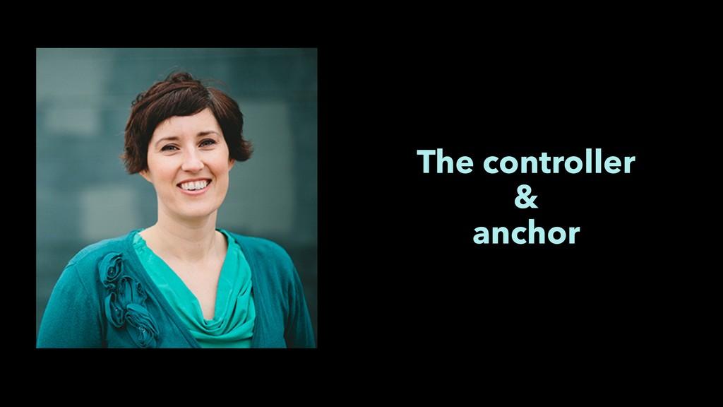 The controller & anchor