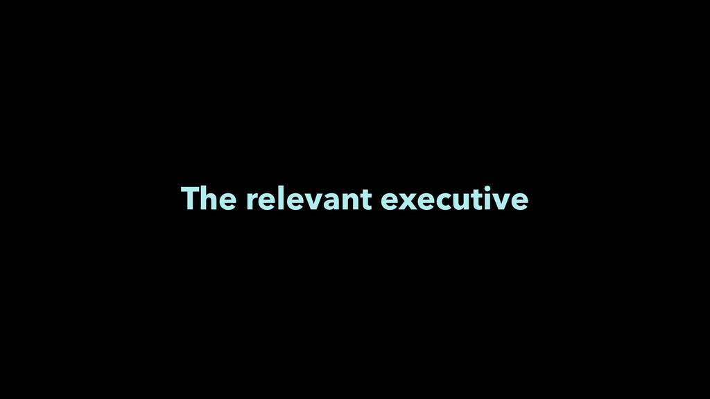The relevant executive