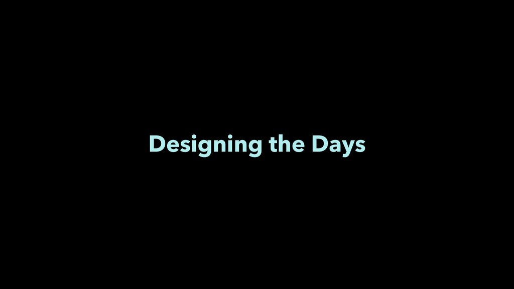 Designing the Days