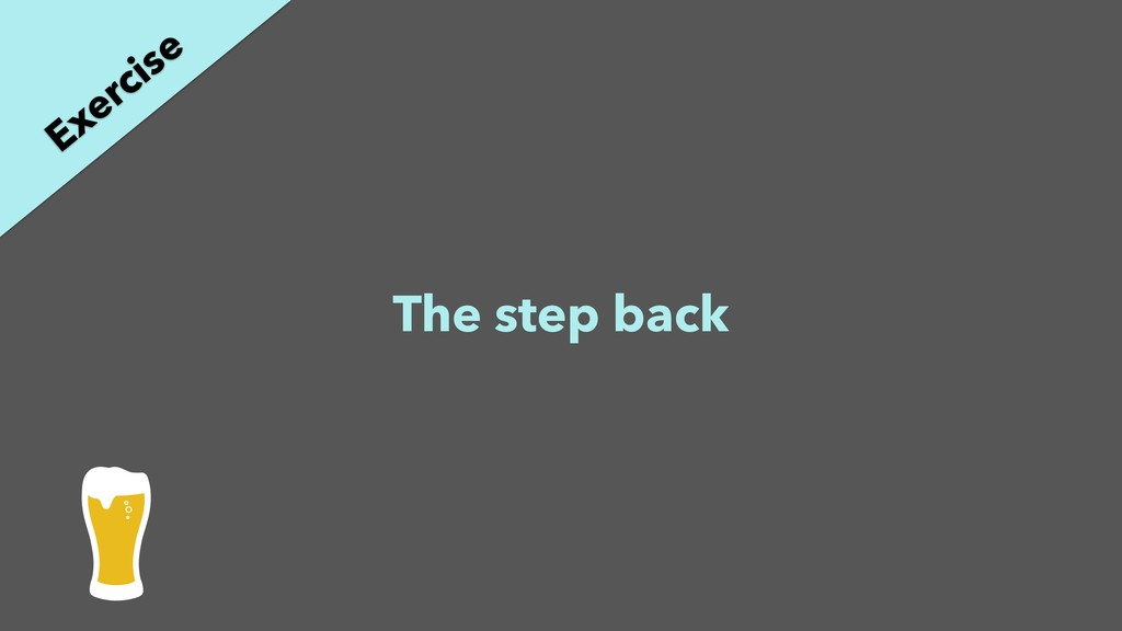The step back Exercise
