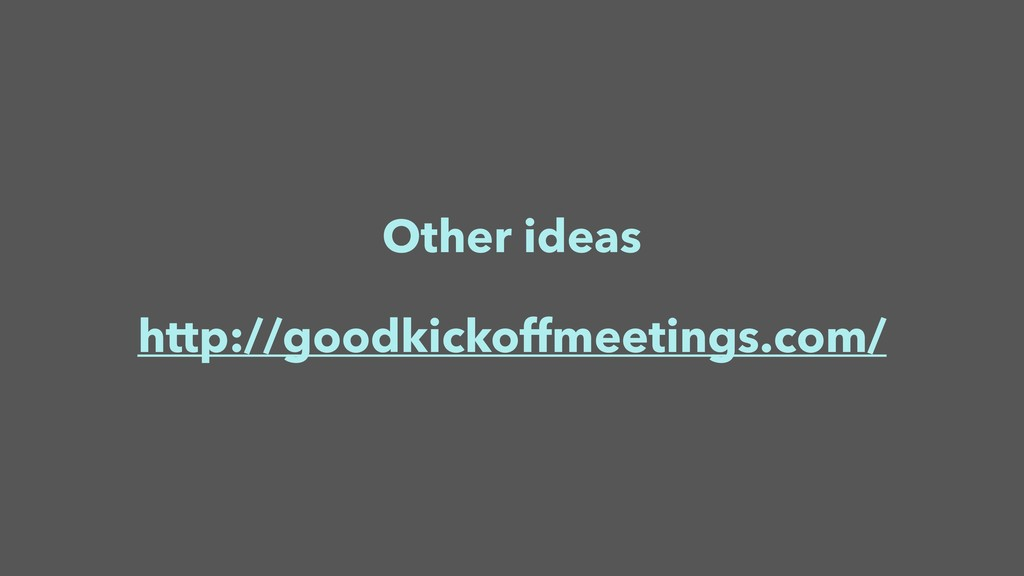 Other ideas http://goodkickoffmeetings.com/