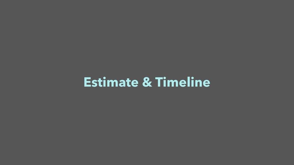 Estimate & Timeline