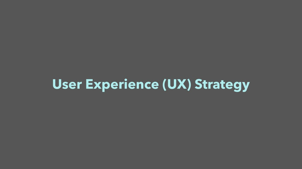 User Experience (UX) Strategy