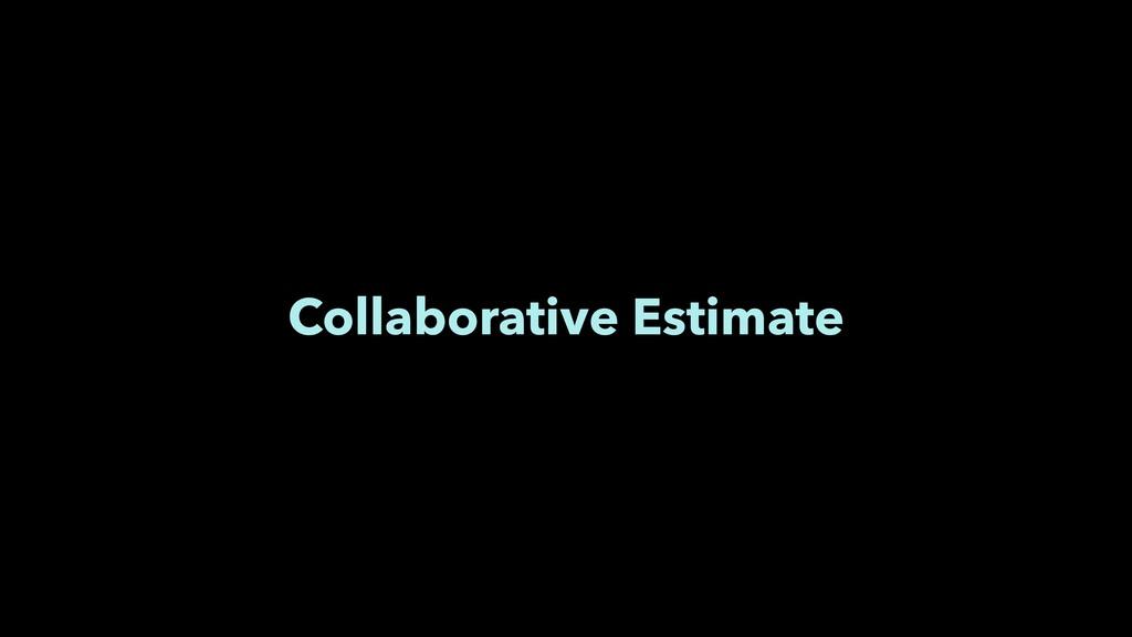 Collaborative Estimate