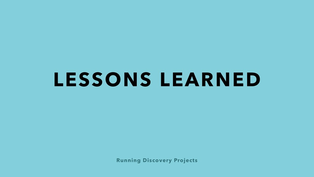 Running Discovery Projects LESSONS LEARNED