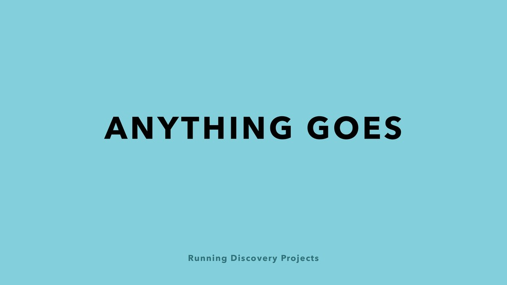 Running Discovery Projects ANYTHING GOES