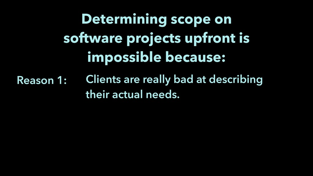Reason 1: Determining scope on software project...