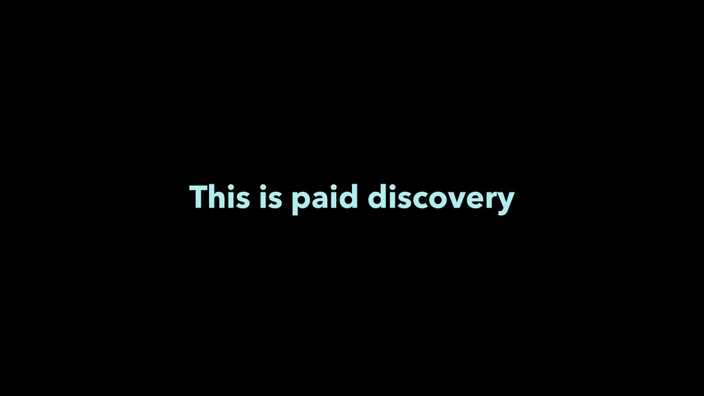 This is paid discovery