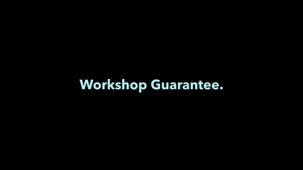 Workshop Guarantee.