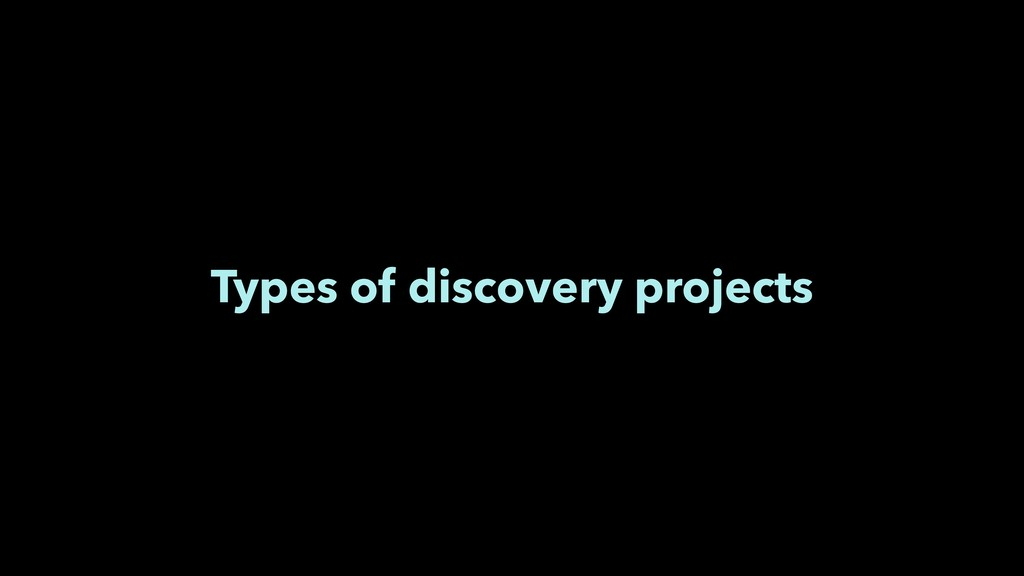 Types of discovery projects