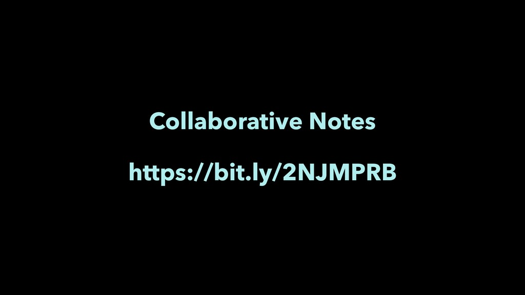 Collaborative Notes https://bit.ly/2NJMPRB
