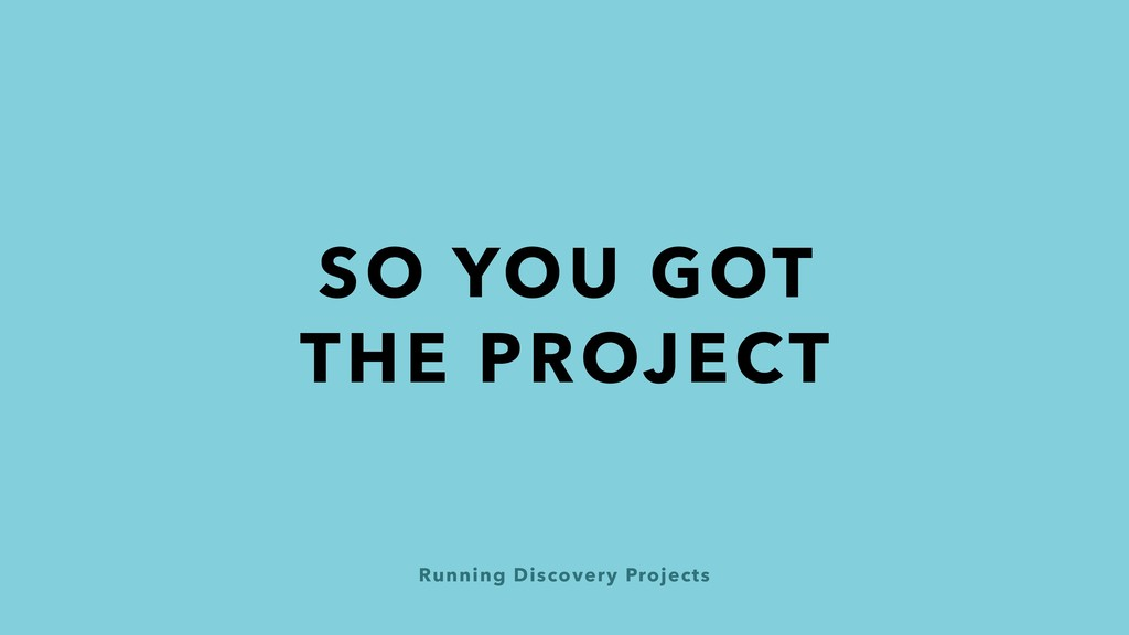 Running Discovery Projects SO YOU GOT THE PROJE...