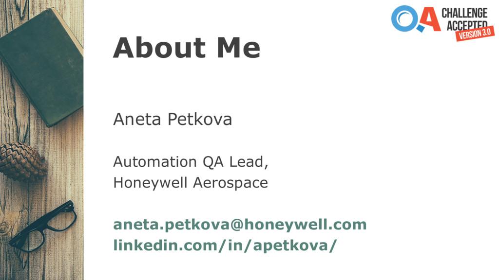 About Me Aneta Petkova Automation QA Lead, Hone...