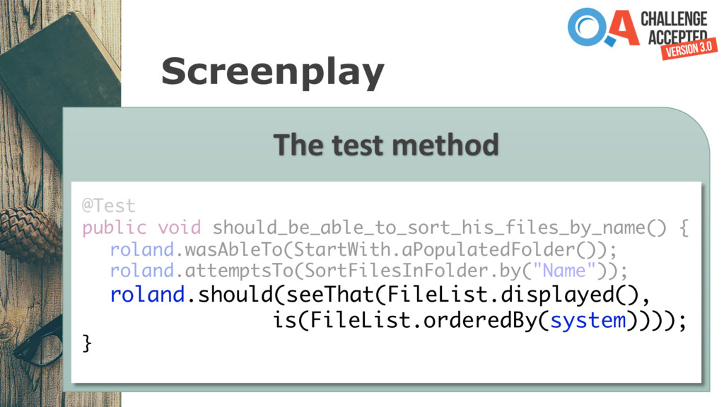 Screenplay The test method @Test public void sh...
