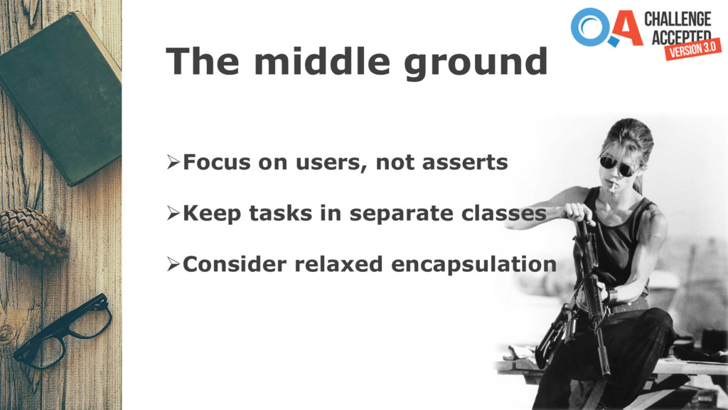 The middle ground ØFocus on users, not asserts ...