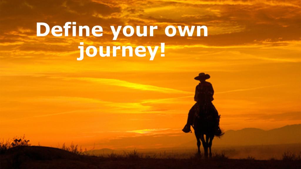 Define your own journey!