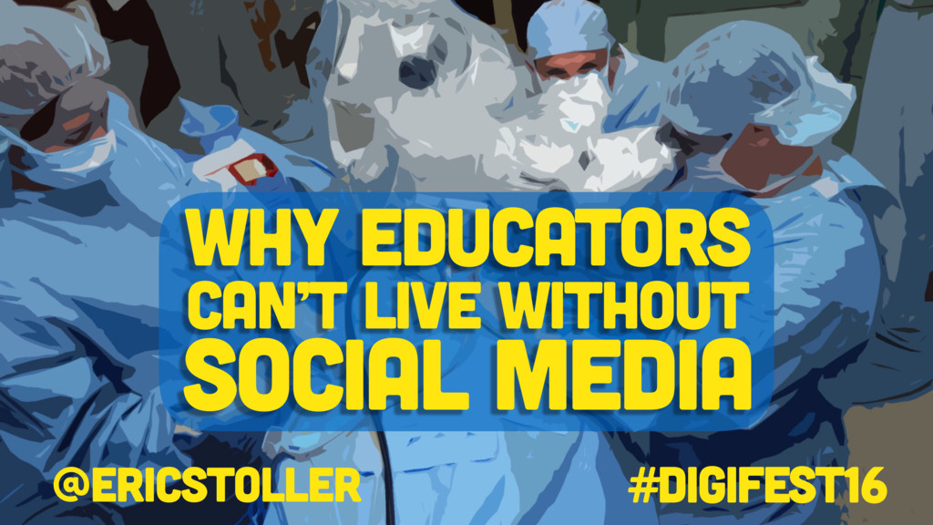 @ericstoller #digifest16 Why educators can't li...
