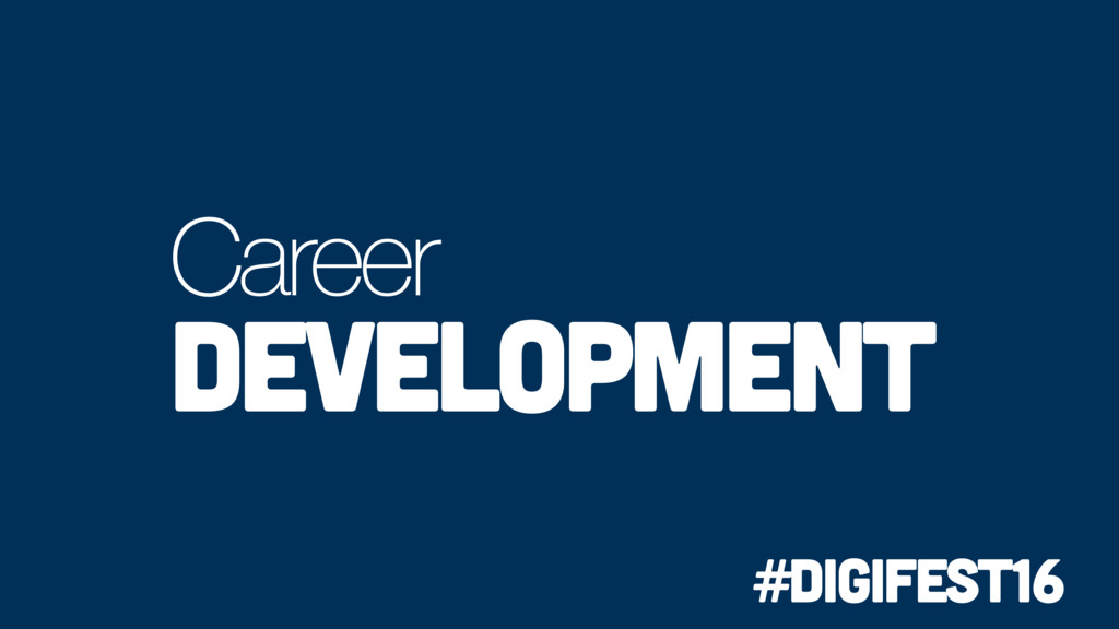 Career development #digifest16