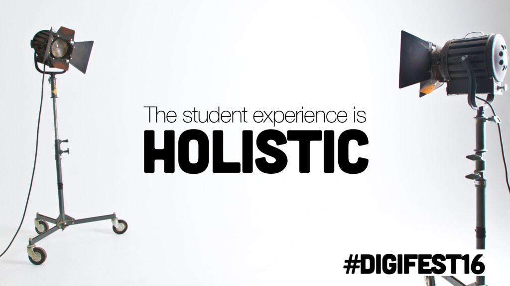 #digifest16 The student experience is holistic
