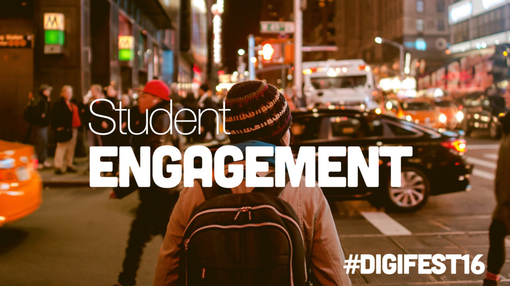 Student engagement #digifest16