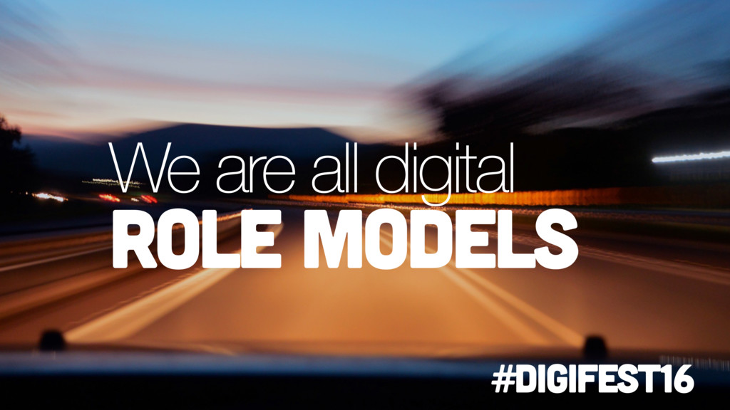 We are all digital role models #digifest16