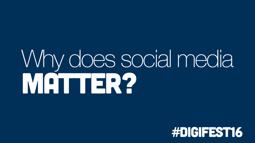 Why does social media matter? #digifest16