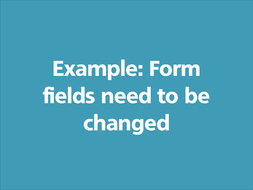 Example: Form fields need to be changed