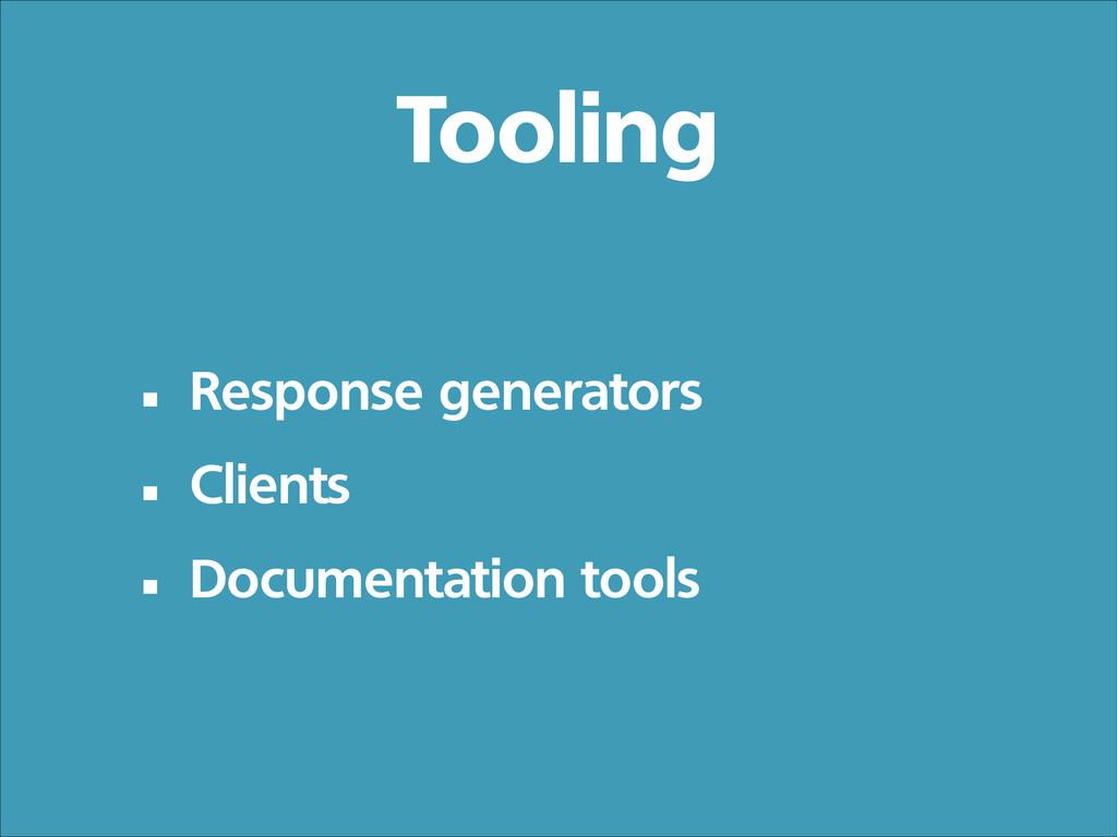 • Response generators • Clients • Documentation...