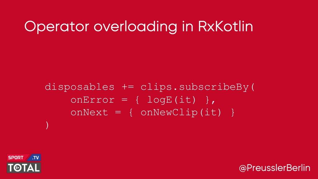 @PreusslerBerlin Operator overloading in RxKotl...