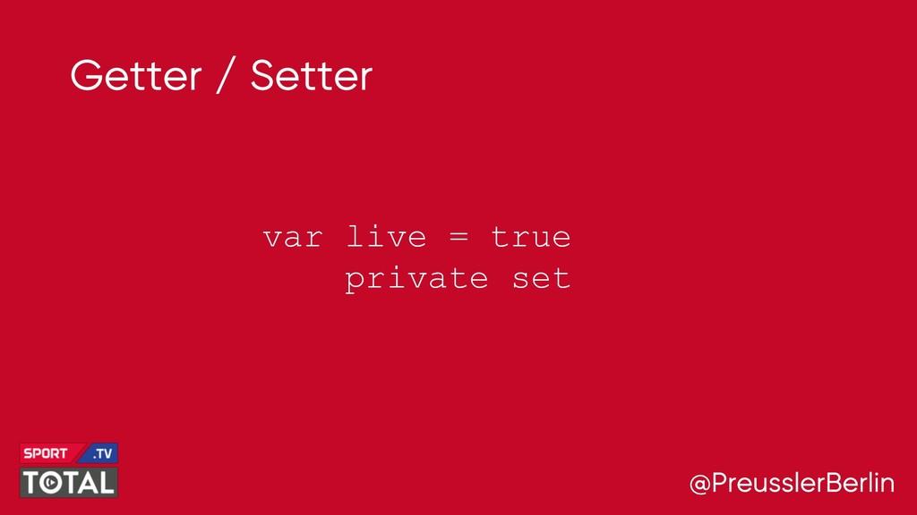 @PreusslerBerlin Getter / Setter var live = tru...