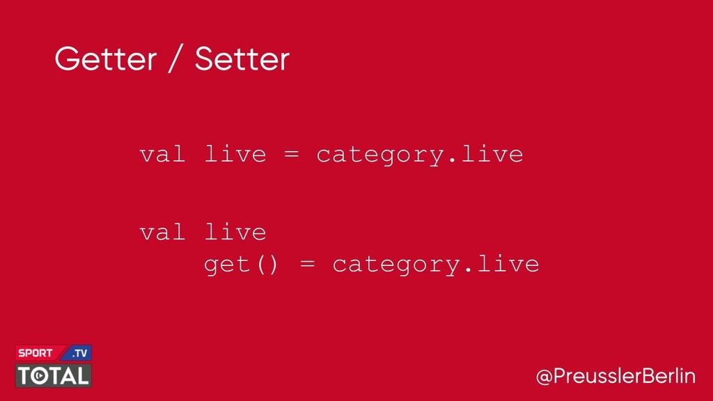 @PreusslerBerlin Getter / Setter val live get()...