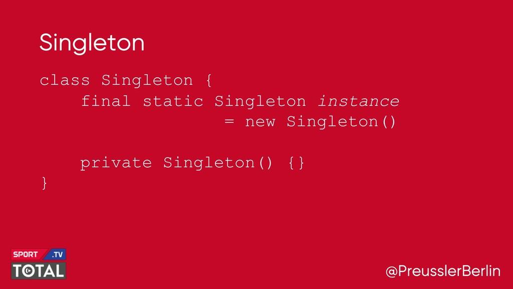 @PreusslerBerlin Singleton class Singleton { fi...