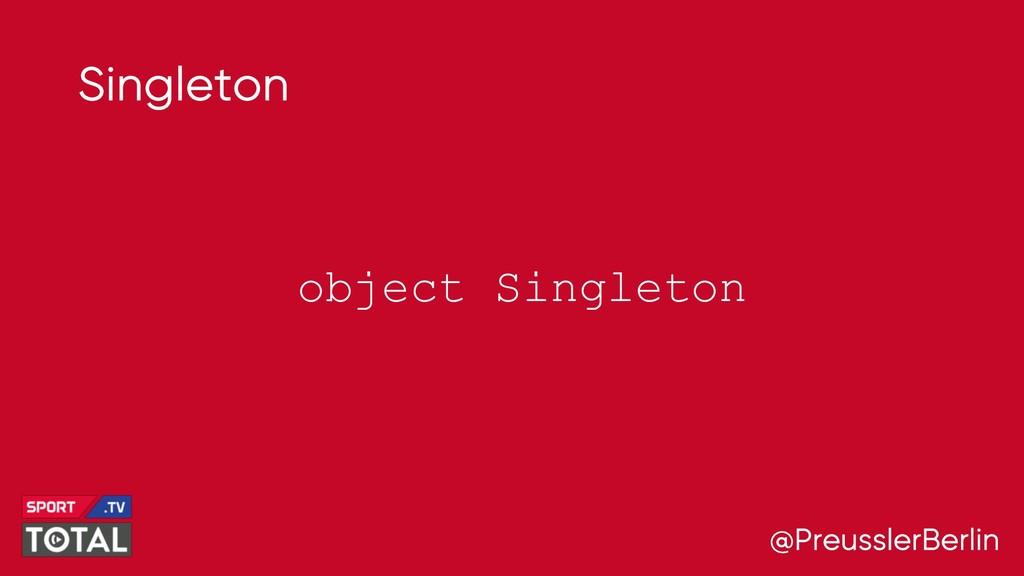 @PreusslerBerlin Singleton object Singleton